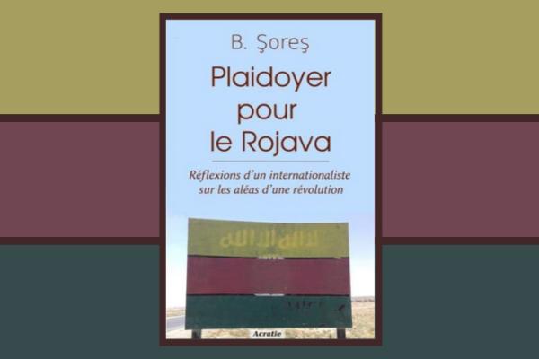 """Sur le livre """"Plaidoyer pour le Rojava. Réflexions d'un internationaliste sur les aléas d'une révolution"""""""